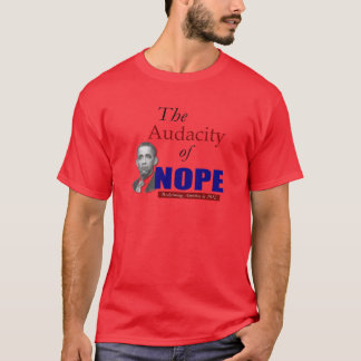 The Audacity of NOPE! T-Shirt
