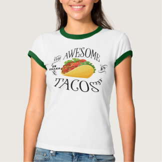 The Awesome is Fueled by Tacos T-Shirt