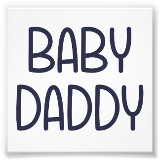 The Baby Mama Baby Daddy (i.e. father) Photographic Print