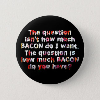 The BACON Question! 2 Inch Round Button