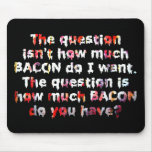 The BACON Question! Mouse Pads