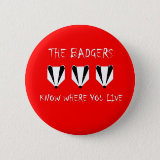 The badgers know where you live 2 inch round button