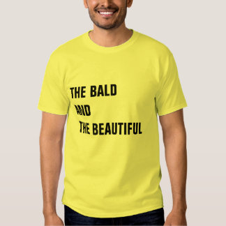 THE BALD AND THE BEAUTIFUL T SHIRTS