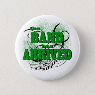 The Band has Arrived/ Green 2 Inch Round Button