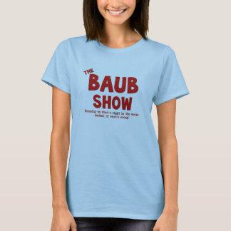 The Baub Show for ladies T-Shirt
