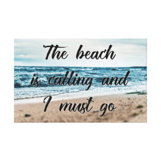 The beach is calling and I must go Canvas Print