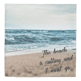 The beach is calling and I must go Duvet Cover