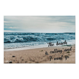 The beach is calling and I must go Poster