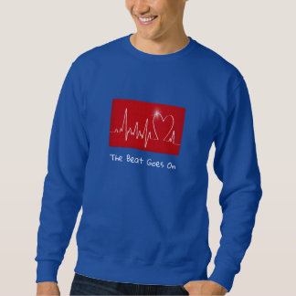The Beat Goes on - Funny Post-Heart Attack Sweatshirt