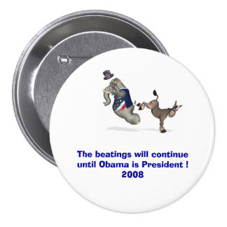The beatings will continue until Obama is ........ 3 Inch Round Button
