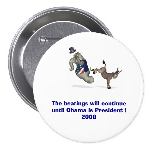 The beatings will continue until Obama is ........ Pins
