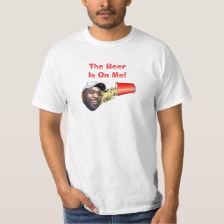 The Beer Is On Me! T-Shirt