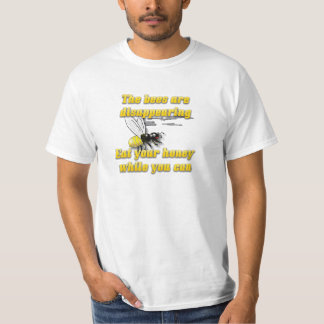 The Bees Are Disappearing; Eat Your Honey T-Shirt