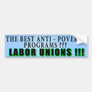 The best anti-poverty programs known to man !!!! bumper sticker