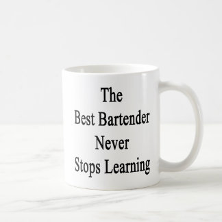 The Best Bartender Never Stops Learning Coffee Mug