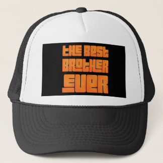 THE BEST BROTHER EVER fun gorgeous T-Shirt Trucker Hat