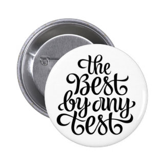 THE BEST BY ANY TEST 2 INCH ROUND BUTTON