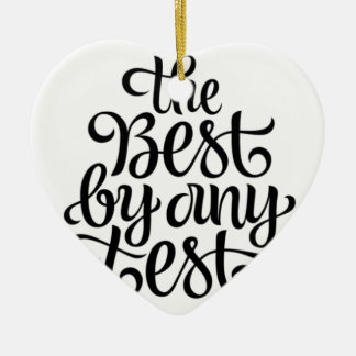 THE BEST BY ANY TEST CERAMIC HEART ORNAMENT