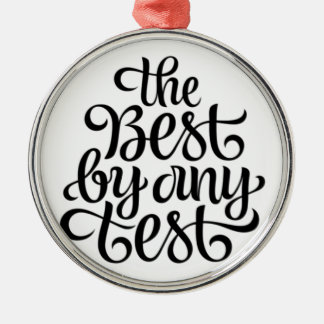 THE BEST BY ANY TEST Silver-Colored ROUND ORNAMENT