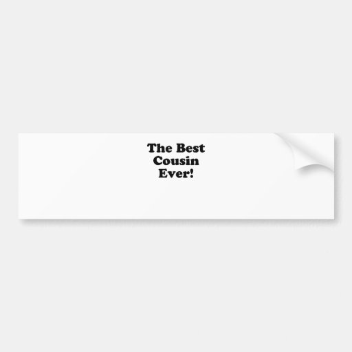 The Best Cousin Ever Bumper Stickers