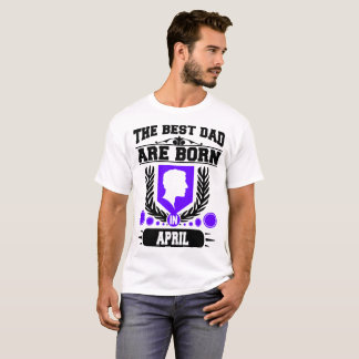 THE BEST DAD ARE  BORN IN APRIL,THE BEST DAD T-Shirt