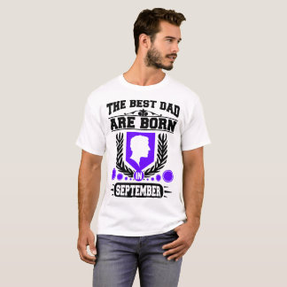 THE BEST DAD ARE  BORN IN SEPTEMBER,THE BEST DAD T-Shirt