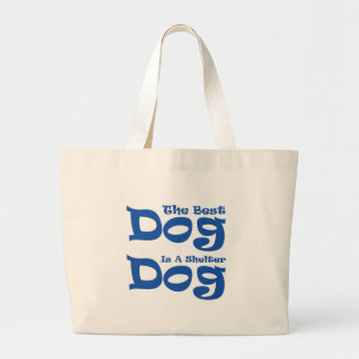 The Best Dog Is A Shelter Dog Large Tote Bag