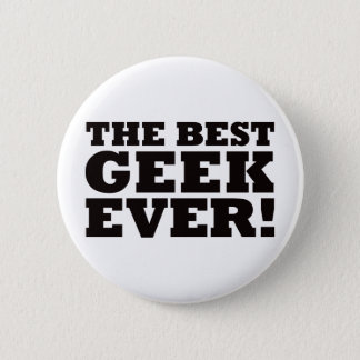 The Best Geek Ever 2 Inch Round Button