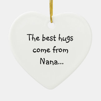 The Best Hugs Come From Nana Ceramic Ornament
