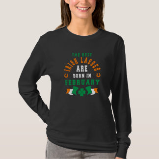 The Best Irish Lasses Are Born In February T-Shirt