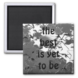 the best is yet to be square magnet