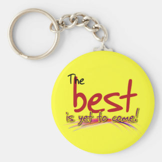 the best is yet to come basic round button keychain