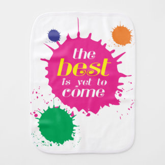 THE BEST is yet to come Burp Cloth
