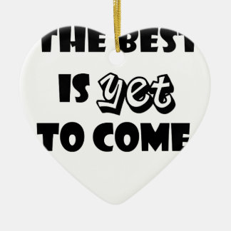 the best is yet to come ceramic ornament