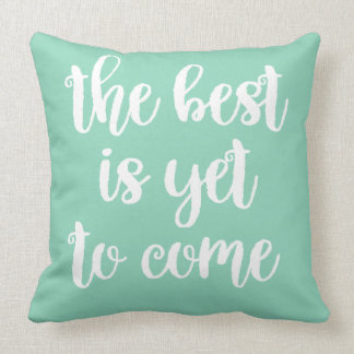The Best is yet to come Cushion