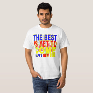 THE BEST IS YET TO COME HAPPY NEW YEAR ..png T-Shirt