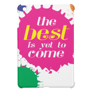 THE BEST is yet to come iPad Mini Cases