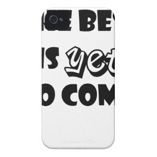 the best is yet to come iPhone 4 covers