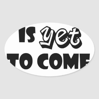 the best is yet to come oval sticker