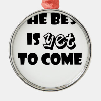 the best is yet to come Silver-Colored round ornament