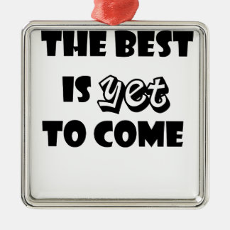 the best is yet to come Silver-Colored square ornament