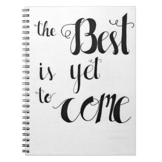 The best is yet to come spiral notebooks