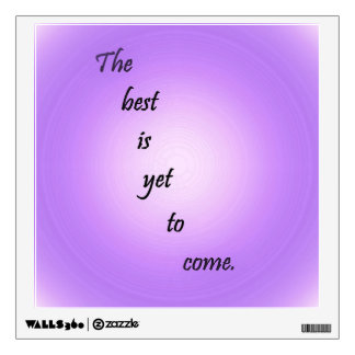 The Best is Yet to Come Wall Decal