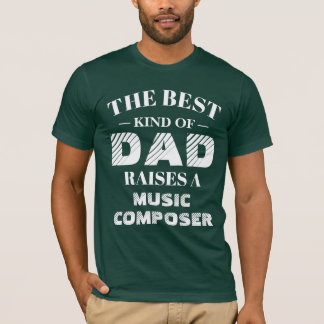 The best kind of Dad raises a Music Composer T-Shirt