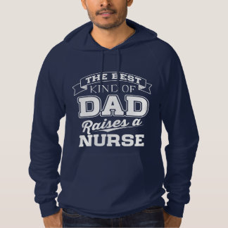 The Best Kind Of Dad Raises a Nurse Hoodie