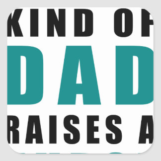 the best kind of dad raises a nurse square sticker