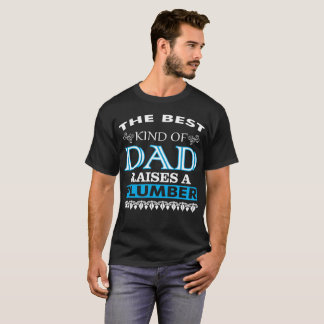The Best Kind Of Dad Raises A Plumber T-Shirt