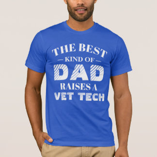 The best kind of Dad raises a Vet Tech T-Shirt