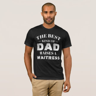 The best kind of Dad raises a Waitress T-Shirt