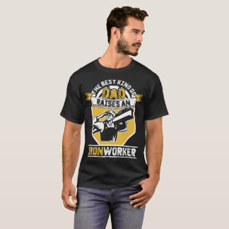 The Best Kind of Dad Raises an Iron worker T-Shirt